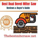 Best Dual Bevel Miter Saw In 2021 - Reviews & Buying Guide