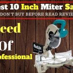 Best 10 Inch Miter Saw in 2021 Reviews & Complete Buying Guide
