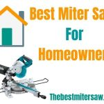 Best Miter Saw For Homeowner 2020 - Reviews & Buyers Guide