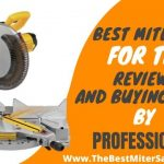 Best Miter Saw For Trim - Comprehensive Reviews & Buying Guide