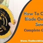 How To Change Blade On Miter Saw? Easy Steps For All