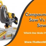 Compound Miter Saw Vs Miter Saw? Precise Cuts