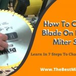 How To Change Blade On Dewalt Miter Saw?