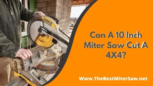 Can A 10 Inch Miter Saw Cut A 4X4?