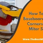 How To Cut Baseboard Inside Corners With Miter Saw?