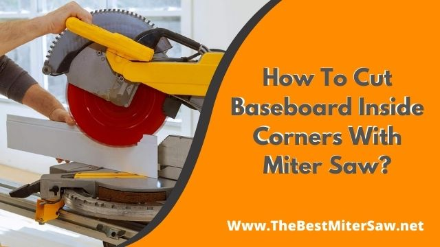 How To Cut Baseboard Inside Corners With Miter Saw