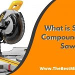 What is Sliding Compound Miter Saw?